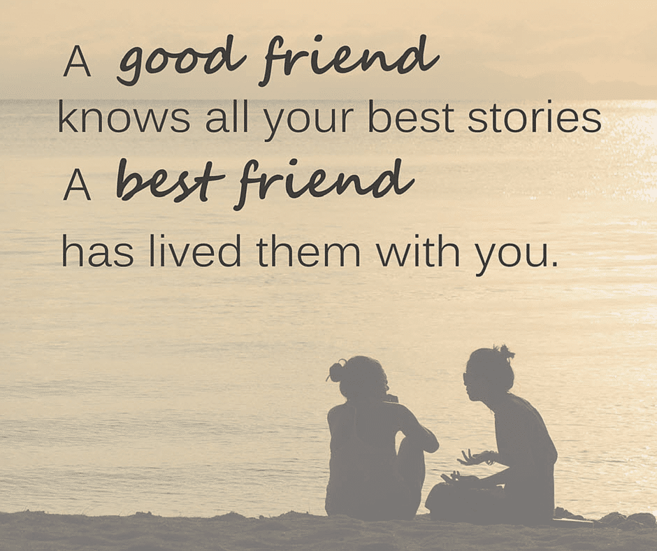 a good friend knows all your stories a best friend has lived them with you