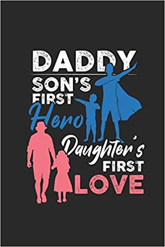 A father is his son's first hero, and his daughter's first love.