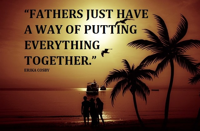 Fathers just have a way of putting everything together.