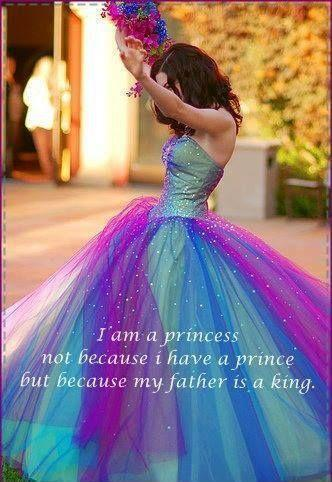 I am a princess not because I have a prince, but because my father is a king.