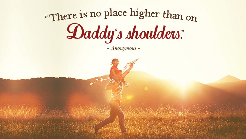 There is no place higher than on Daddys shoulders.