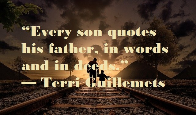 Every son quotes his father, in words and in deeds