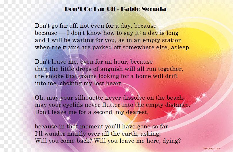 Don't Go Far Off Pablo Neruda Love Poems